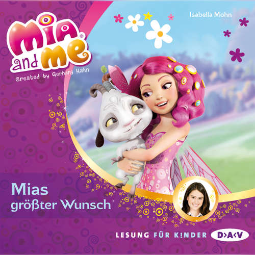 Hoerbuch Mia And Me, Teil 2: Mias größter Wunsch - Isabella Mohn - Friedel Morgenstern