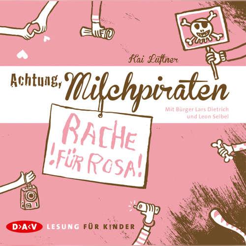 Hoerbuch Achtung, Milchpiraten - Rache für Rosa - Kai Lüftner - Bürger Lars Dietrich