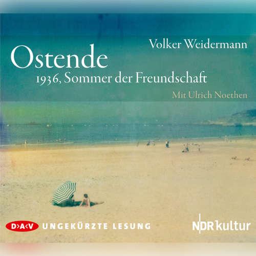 Hoerbuch Ostende. 1936, Sommer der Freundschaft - Volker Weidermann - Ulrich Noethen