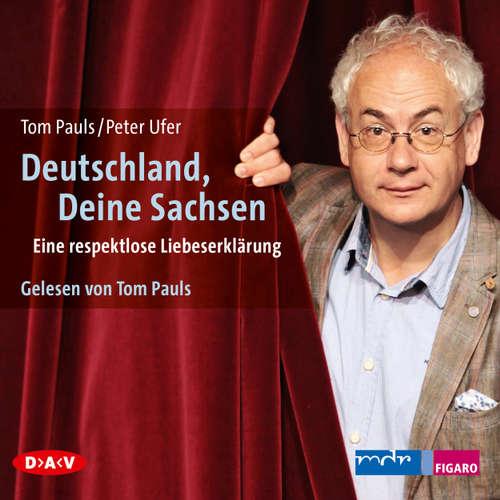 Hoerbuch Deutschland, deine Sachsen - Tom Pauls - Tom Pauls