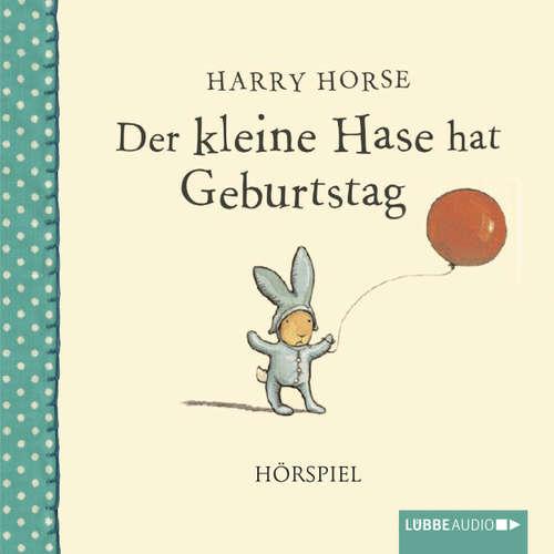 Hoerbuch Der kleine Hase hat Geburtstag - Harry Horse - Bert Franzke
