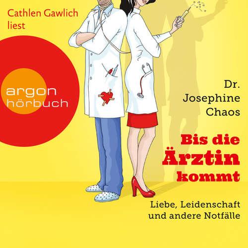 Hoerbuch Bis die Ärztin kommt - Liebe, Leidenschaft und andere Notfälle - Dr. Josephine Chaos - Cathlen Gawlich