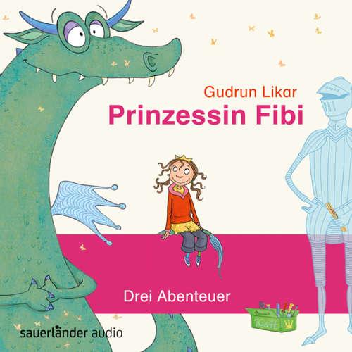Hoerbuch Prinzessin Fibi - Der verliebte Drache und andere Abenteuer - Gudrun Likar - Alexandra Neldel