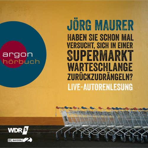Hoerbuch Haben Sie schon mal versucht, sich in einer Supermarktwarteschlange zurückzudrängeln? - Jörg Maurer - Jörg Maurer