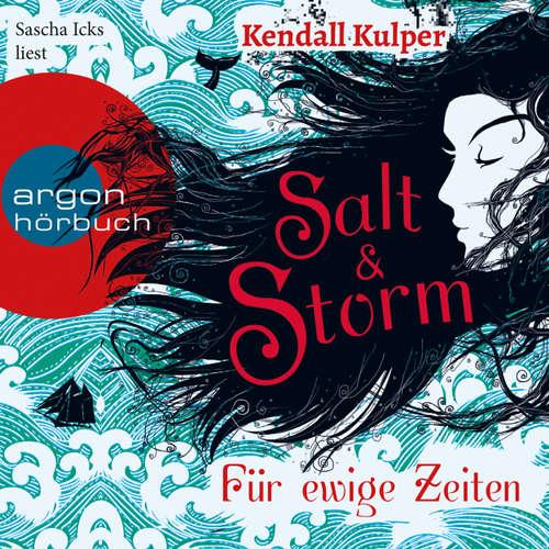 Hoerbuch Salt & Storm - Für ewige Zeiten - Kendall Kulper - Sascha Icks