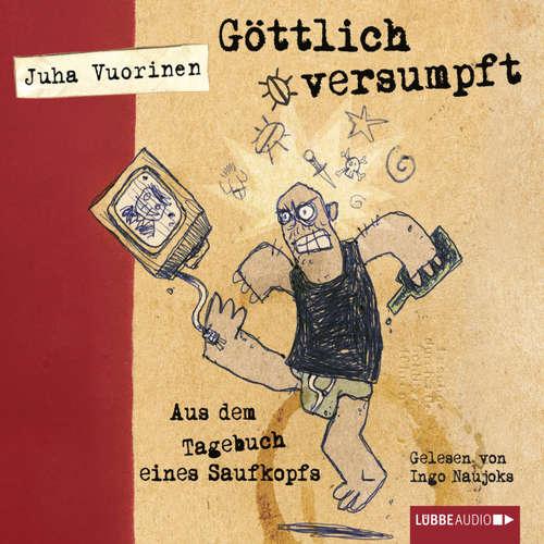 Hoerbuch Göttlich versumpft  - Aus dem Tagebuch eines Saufkopfs - Juha Vuorinen - Ingo Naujoks
