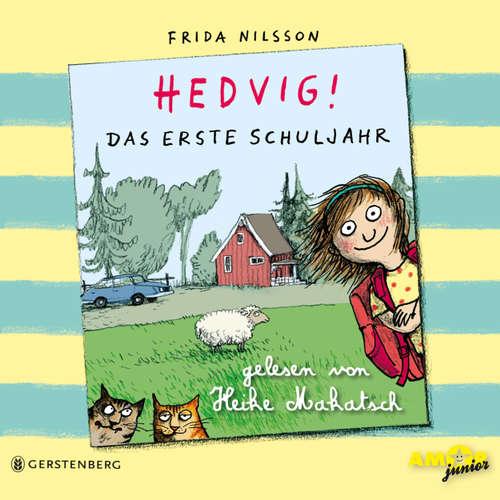 Hoerbuch Hedvig! - Das erste Schuljahr - Frida Nilsson - Heike Makatsch