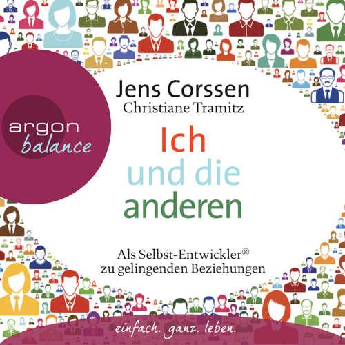 Hoerbuch Ich und die anderen  - Als Selbst-Entwickler zu gelingenden Beziehungen - Jens Corssen - Jens Corssen