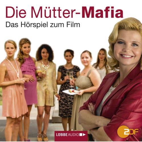 Hoerbuch Die Mütter-Mafia - Hörspiel zum ZDF-Fernsehfilm - Kerstin Gier - Annette Frier