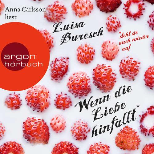 Hoerbuch Wenn die Liebe hinfällt - Luisa Buresch - Anna Carlsson