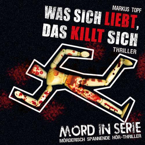 Hoerbuch Mord in Serie, Folge 13: Was sich liebt, das killt sich - Markus Topf - Alexandra von Schwerin