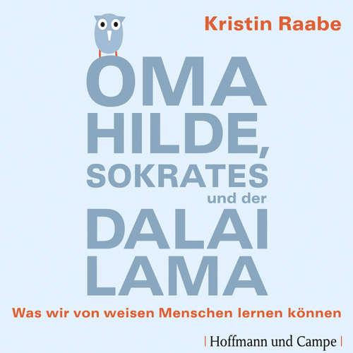 Oma Hilde, Sokrates und der Dalai Lama  - Was wir von weisen Menschen lernen können
