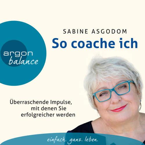 Hoerbuch So coache ich - Überraschende Impulse, mit denen Sie erfolgreicher werden - Sabine Asgodom - Sabine Asgodom