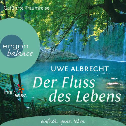 Hoerbuch Der Fluss des Lebens - Eine meditative Traumreise - Uwe Albrecht - Uwe Albrecht