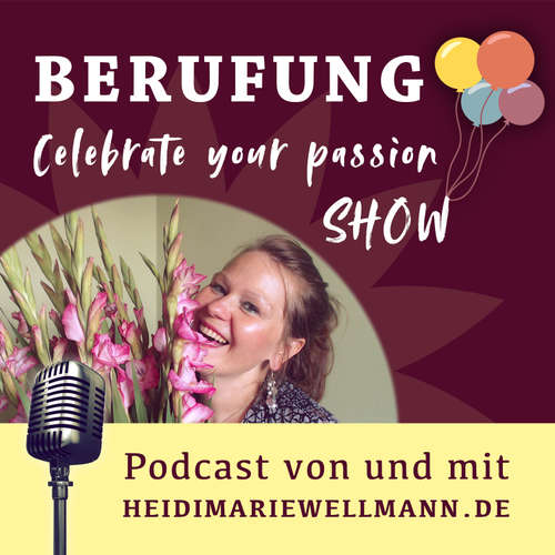 Celebrate your Passion - DER Podcast für Berufung & Seelen-Business mit Heidi Marie Wellmann