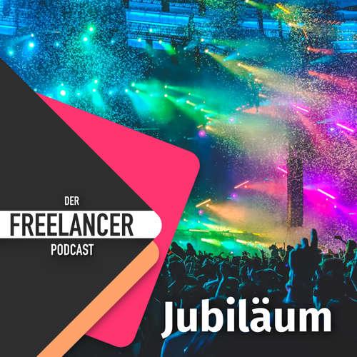 Die Jubiläums Folge + Ankündigungen - 1 Jahr Freelancer Podcast
