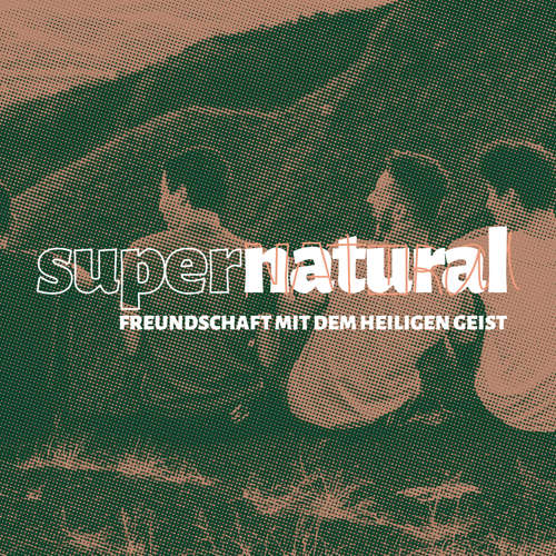 Supernatural - Wer ist der Heilige Geist? - Eine Predigt mit Anna Wehner, Maureen Hoppe und Oliver Müller