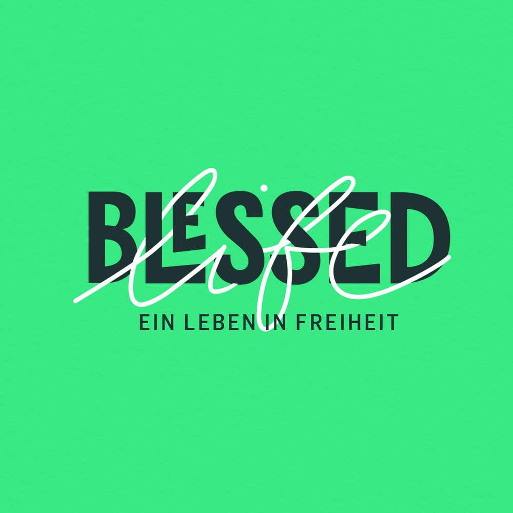 Blessed Life - Praktische Tools für ein Leben in Freiheit - Eine Predigt mit Anna Wehner und Clemens Lutter