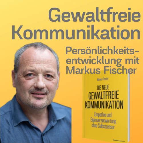 Gewaltfreie Kommunikation - Persönlichkeitsentwicklung mit Markus Fischer