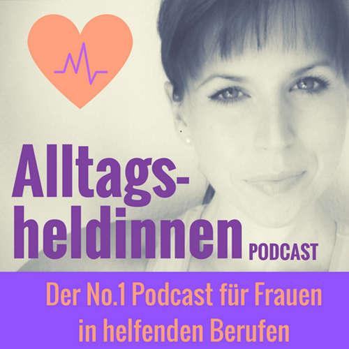 Alltagsheldinnen Podcast - Der Nr.1 Podcast für Frauen in helfenden Berufen