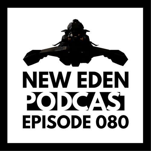 New Eden Podcast #80 – Vom vielen gelaufe und Dingen die springen!