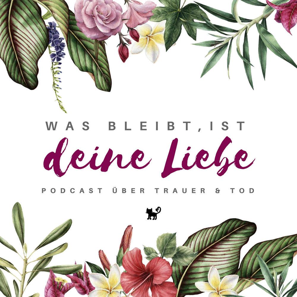 Was Bleibt Ist Deine Liebe Podcast Uber Trauer Tod Podcast