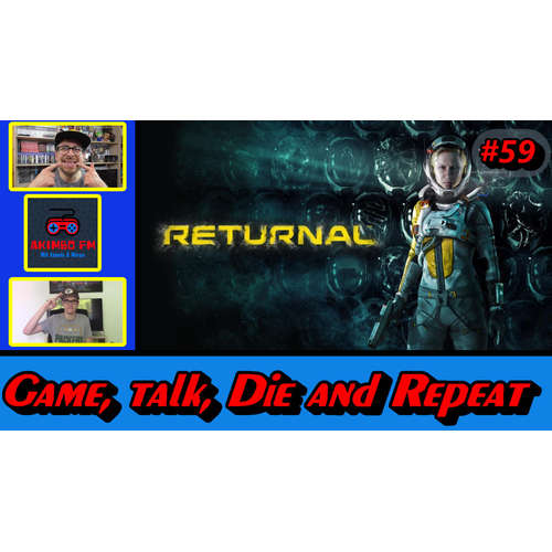Akimbo FM #59 - Game, Talk, Die And Repeat