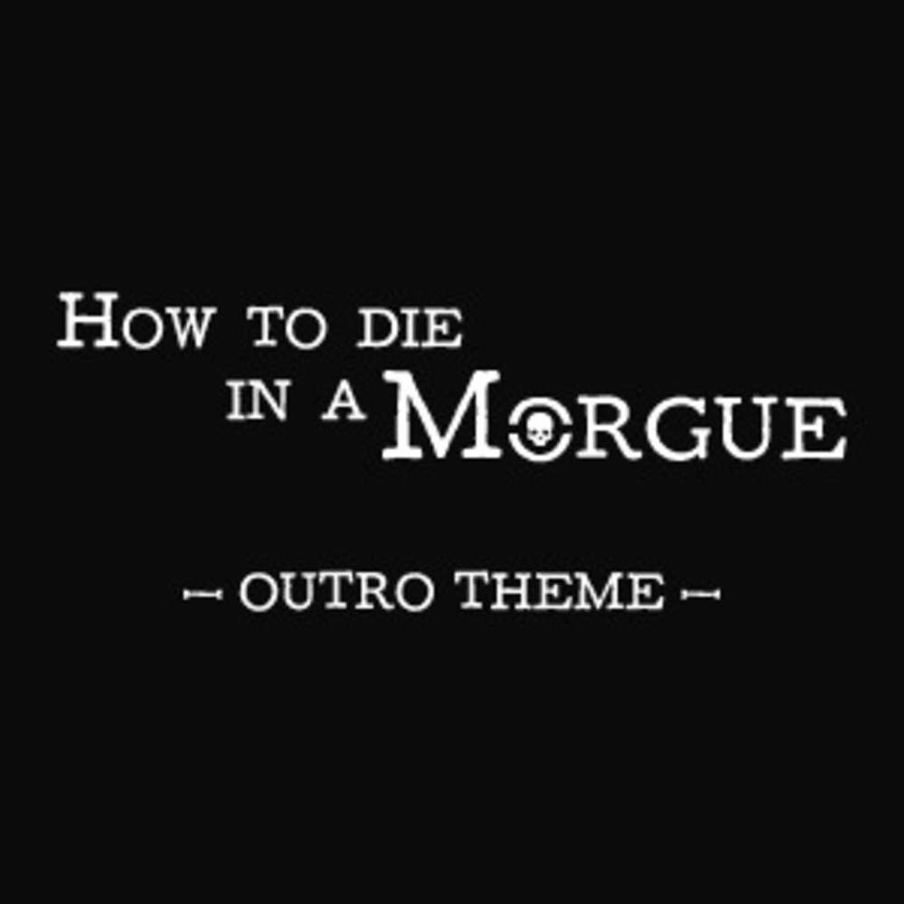 How to die in a Morgue - Outro Theme