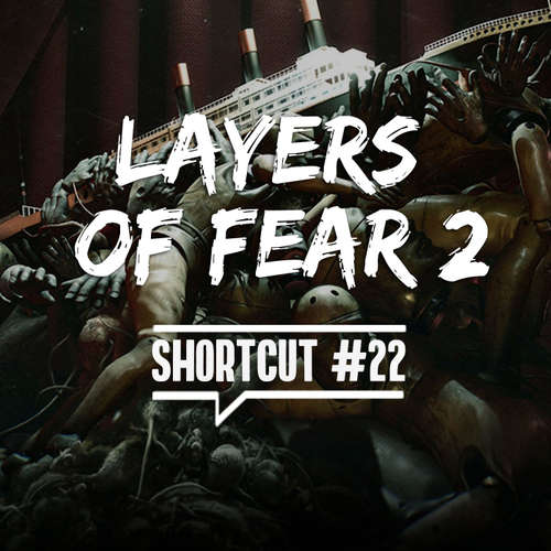 Shortcut #22 - Layers of Fear 2