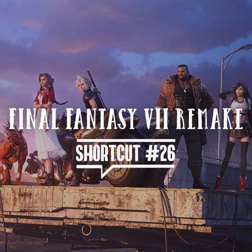 Shortcut #26 - Final Fantasy VII Remake