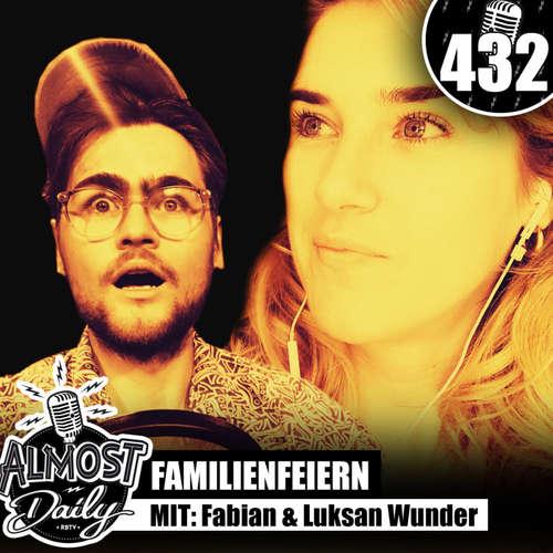 #432 | Familienfeiern abschaffen! mit Fabian & Team Luksan Wunder