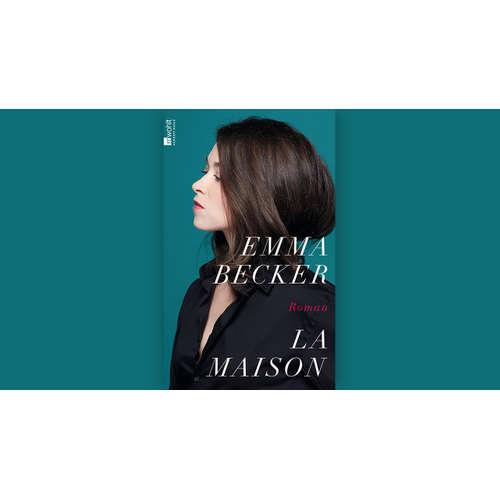 "Emma Becker: ""La Maison"""