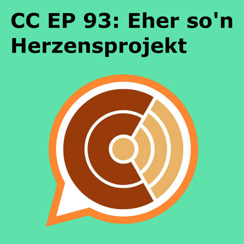 "CC EP 093: ""Eher so'n Herzensprojekt"""