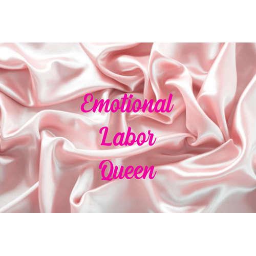 Emotional Labor Queen