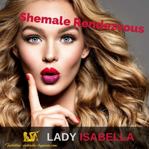 Shemale Rendezvous - Hörprobe by Lady Isabella