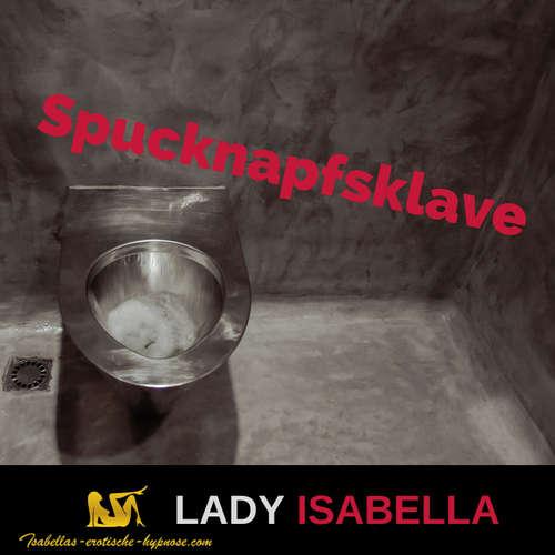 Spucknapfsklave  - Hörprobe - erotische Hypnose by Lady Isabella