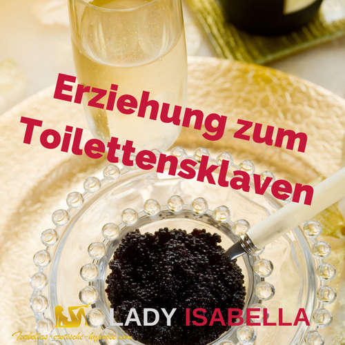 Erziehung zum Toilettensklaven - Hörprobe - erotische Hypnose by Lady Isabella