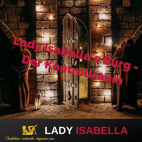 Lady Isabella`s Burg - Der Kontrollraum Hörprobe by Lady Isabella