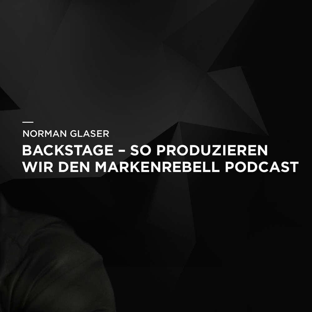 Backstage - So produzieren wir den MARKENREBELL Podcast