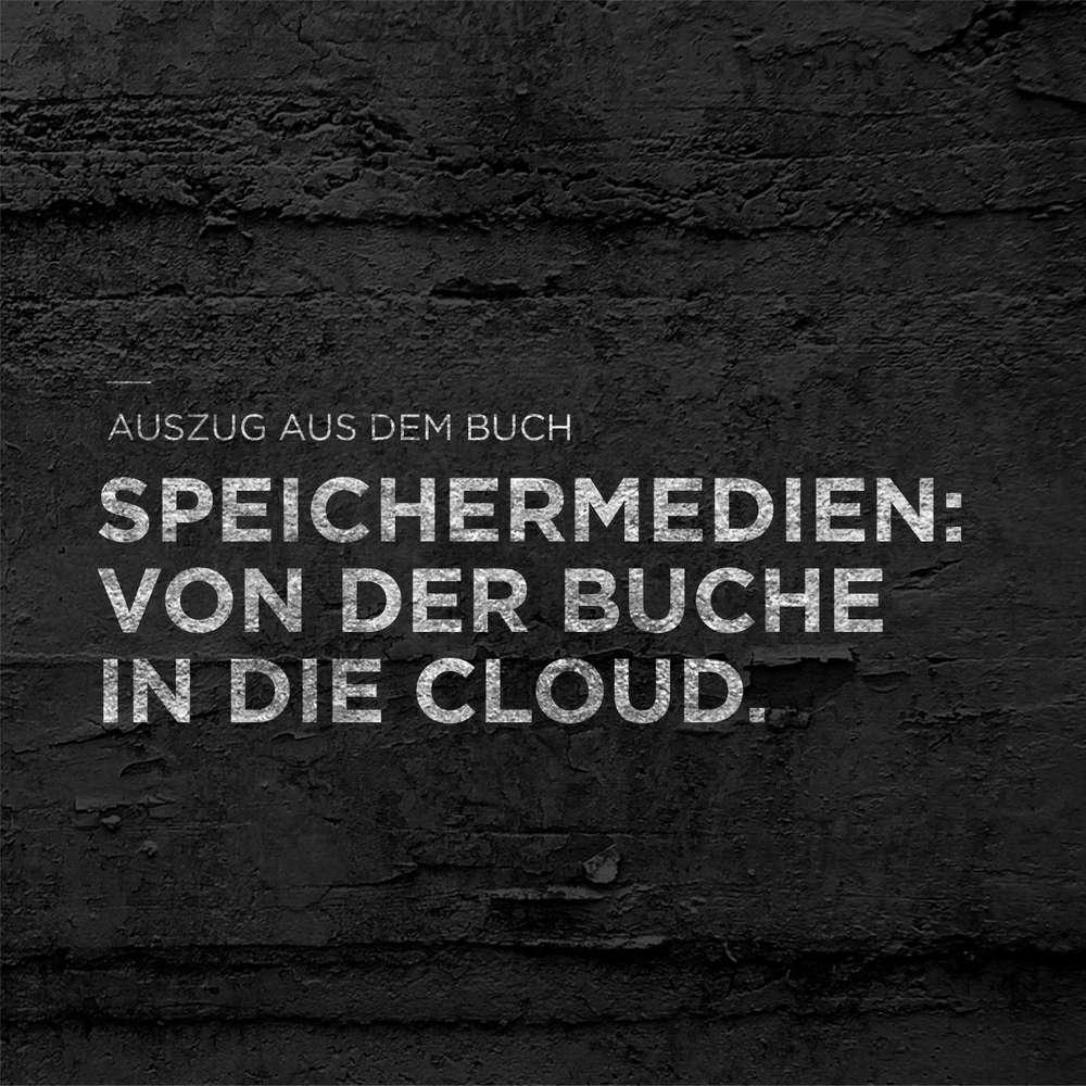Speichermedien: Von der Buche in die Cloud.