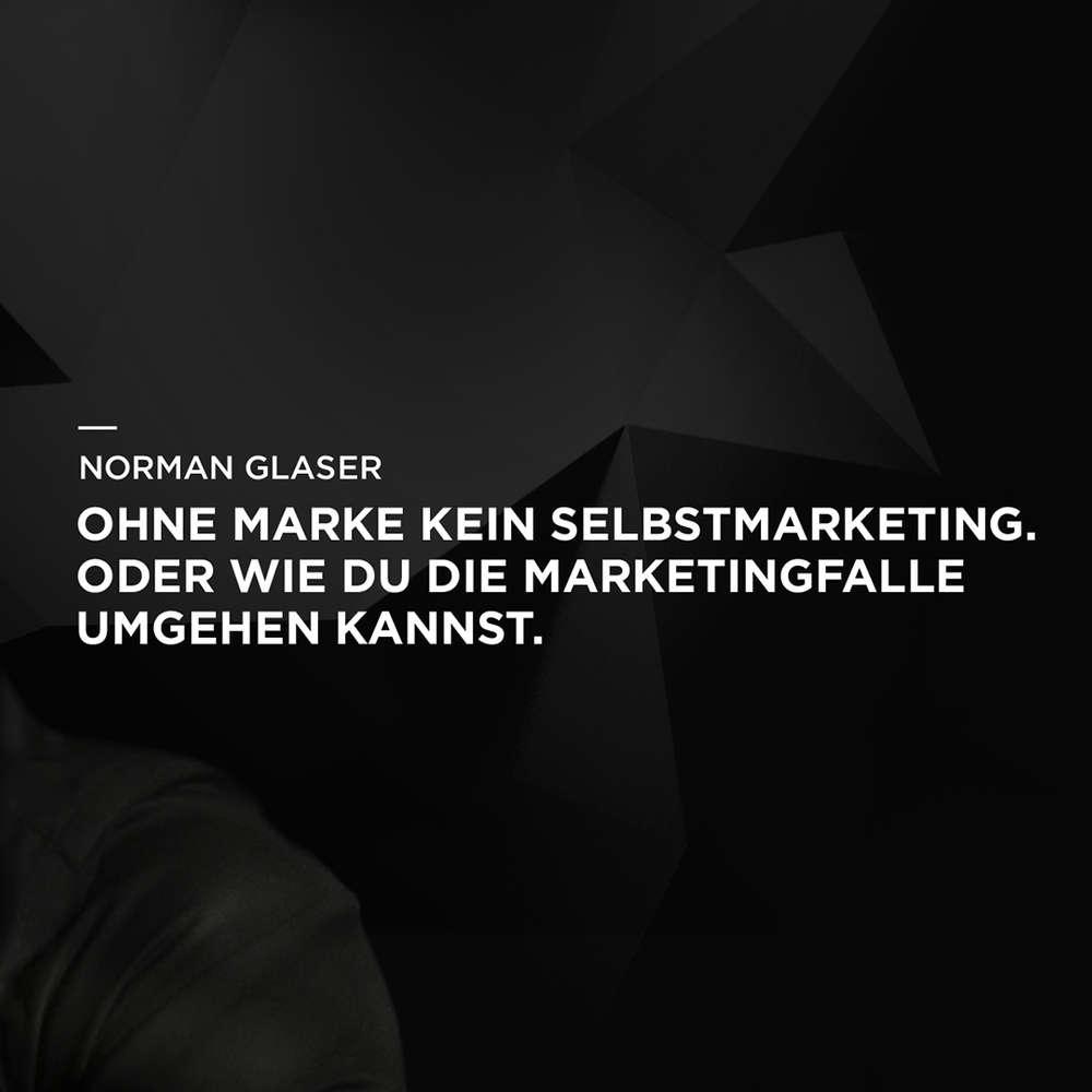 Ohne Marke kein Selbstmarketing. Oder wie du die Marketingfalle umgehen kannst.