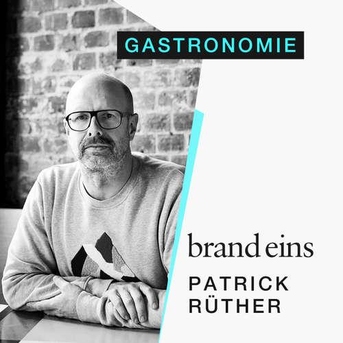 brand eins-Podcast | Patrick Rüther: Gastronomie in der Krise