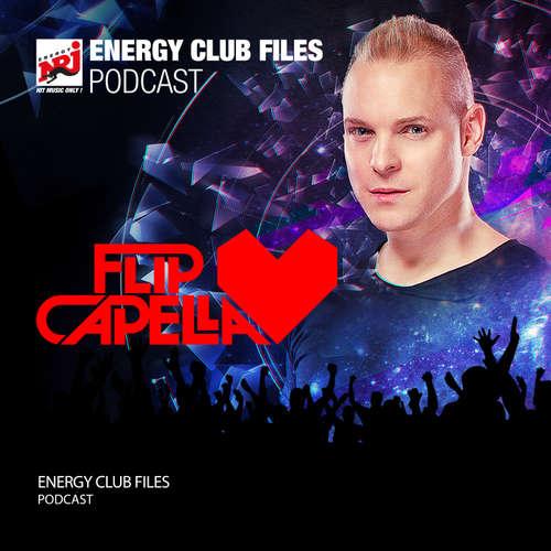 Flip Capella ENERGY CLUB FILES - Podcast 556 - 03.11.2018