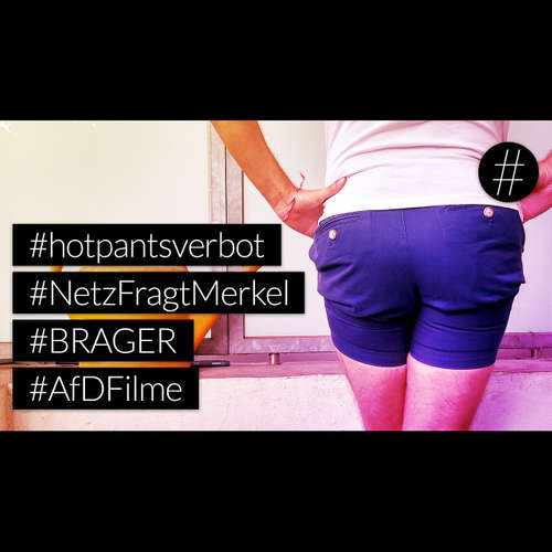 #nohashtag 041 #hotpantsverbot | #NetzFragtMerkel | #BRAGER | #AfDFilme