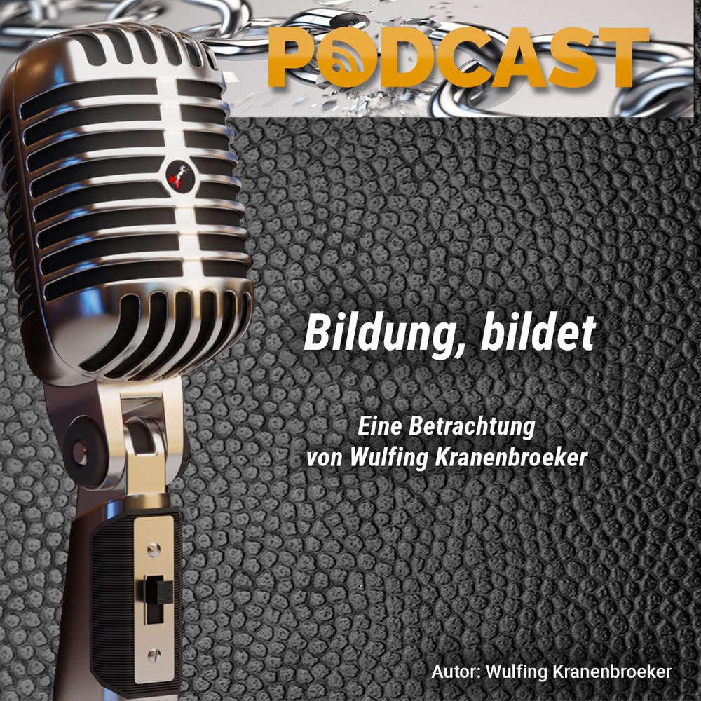 Podcast 2019-24 - Bildung bildet - Eine Betrachtung von Wulfing Kranenbroeker