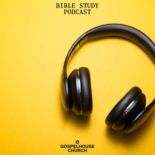 Bible Study Podcast GospelHouse Church Buchs