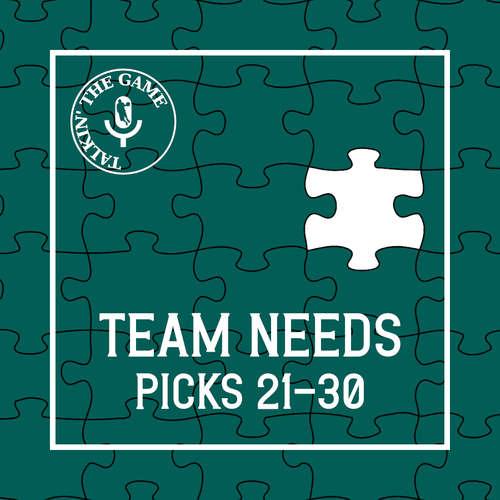 Scoutin' The Game: Team Needs - Pick 21-30