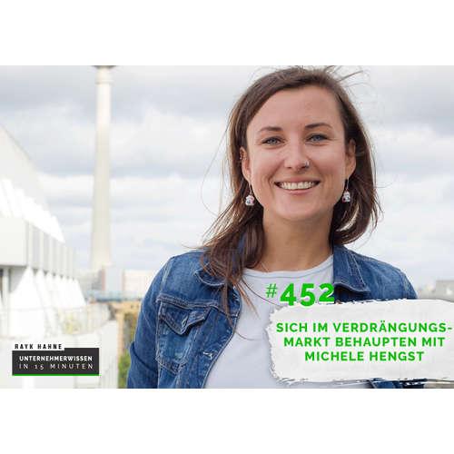 452: Sich im Verdrängungsmarkt behaupten mit Michele Hengst