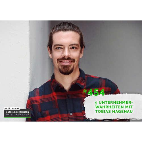 454: Die schönste Freiheit als Unternehmer - 5 Unternehmerwahrheiten mit Tobias Hagenau