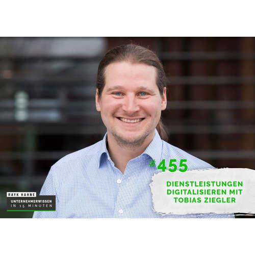 455: Dienstleistungen digitalisieren mit Tobias Ziegler